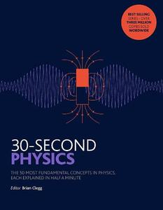 30-Second Physics: The 50 most fundamental concepts in physics
