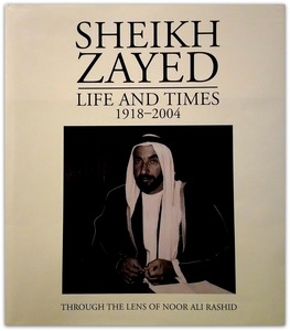 Sheikh Zayed Life And Times 1918-2004