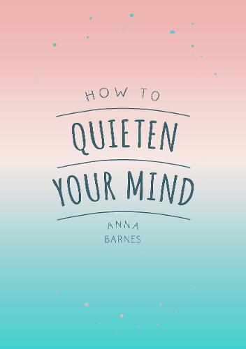 How To Quieten Your Mind Tips Quotes And Activities To Help You