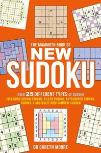 The Mammoth Book of New Sudoku: Over 25 different types of Sudoku, including Jigsaw Sudoku, Killer Sudoku, Skyscraper Sudoku, Sudoku-X and multi-grid Samurai Sudoku