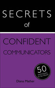 Secrets Of Confident Communicators 50 Strategies To Be Heard Teach Yourself