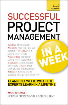 Successful Project Management in a Week: Teach Yourself