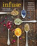 Infuse: Herbal Teas to Cleanse, Nourish and Heal