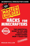 Hacks for Minecrafters - Master Builder: The Unofficial Guide to Tips and Tricks That Other Guides Won't Teach You