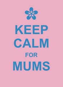 Keep Calm For Mums
