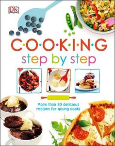 Cooking Step By Step: More than 50 Delicious Recipes for Young Cooks