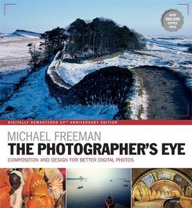 The Photographer's Eye Remastered: Composition and Design for Better Digital Photographs