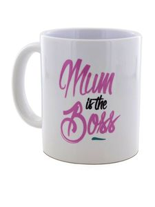 I Want It Now Mum Is The Boss Mug