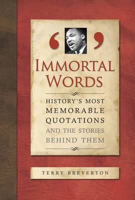 Immortal Words: History's Most Memorable Quotations and the Stories Behind Them