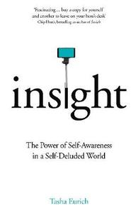 Insight: The Power of Self-Awareness in a Self-Deluded World