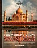 The World's Great Wonders: How They Were Made and Why They are Amazing