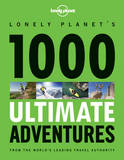 1000 Ultimate Adventures: A Lifetime of Intrepid Travel Inspiration