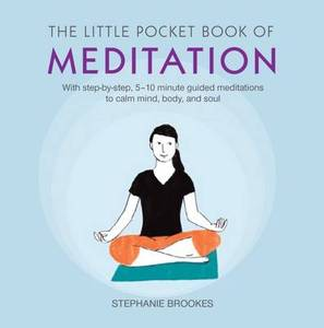 The Little Pocket Book of Meditation: With Step-by-Step, 5-10 Minute Guided Meditations to Calm Mind, Body, and Soul