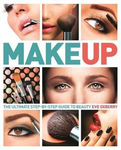 Make Up: The Ultimate Step by Step Guide to Beauty