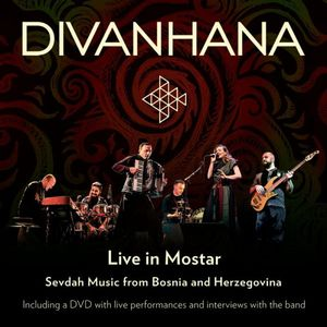 DIVANHANA LIVE IN MOSTAR: SEVDAH MUSIC FROM