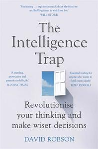 The Intelligence Trap: Revolutionise Your Thinking And Make Wiser Decisions