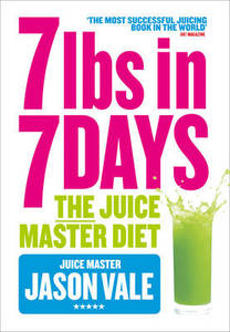 The Juice Master Diet 7lbs In 7 Days