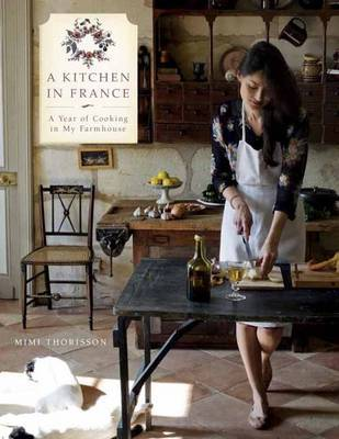 A Kitchen in France: A Year of Cooking in My Farmhouse