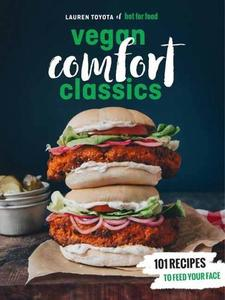 Vegan Comfort Classics: Recipes to Feed Your Face