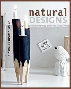 Natural Designs: Contemporary Organic Upcycling