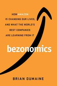 Bezonomics: How Amazon Is Changing Our Lives, and What the World's Companies Are Learning from It