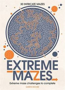 Extreme Mazes: Mind-Bending Mazes to Solve
