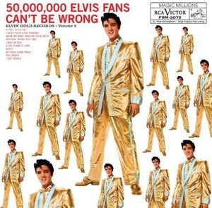50.000.000 ELVIS FANS CAN'T BE WRONG: GOLDEN RECORDS