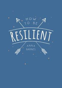 How to Be Resilient: Tips and Techniques to Help You Summon Your Inner Strength