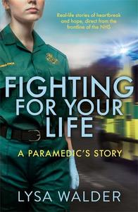 Fighting for Your Life A Paramedic's Story