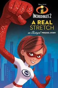 Incredibles 2: A Real Stretch: An Elastigirl Prequel Story