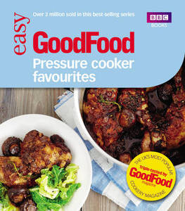 Easy Good Food Pressure Cooker Favourites