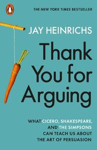 Thank You for Arguing: What Cicero, Shakespeare and the Simpsons Can Teach Us About the Art of Persuasion
