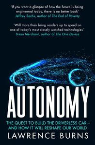 Autonomy: The Quest To Build The Driverless Car And How It Will Reshape Our World