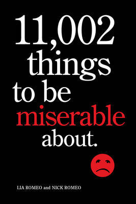 11, 002 Things to be Miserable About: The Satirical Not-so-happy Book