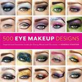 500 Eye Makeup Designs: Inspired and Inventive Looks for Mood and Occasion