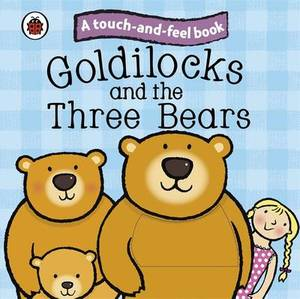 Touch & Feel Fairy Tales Goldilocks & The Three Bear