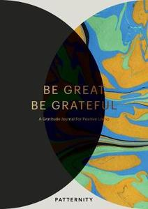 be Grateful: A Gratitude Journal for Positive Living