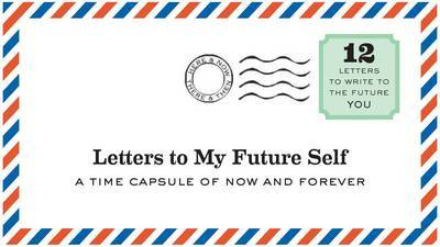 Letters to My Future Self: Write Now, Read Later, Treasure Forever