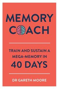 Memory Coach: Train and Sustain a Mega-Memory in 40 Days
