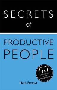Secrets Of Productive People The 50 Strategies You Need To Get Things Done