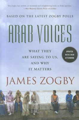 Arab Voices: What They are Saying to Us, and Why it Matters