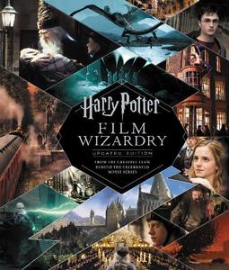 Harry Potter Film Wizardry: The Updated Edition: From The Creative Team Behind The Celebrated Movie Series