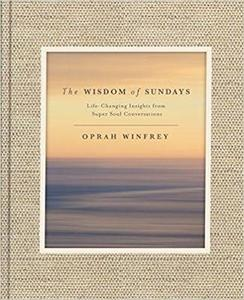 The Wisdom of Sundays: Life-Changing Insights from Super Soul Conversations