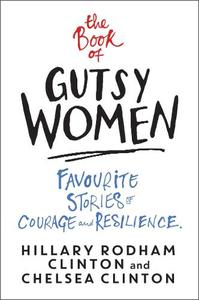 The Book Of Gutsy Women Favourite Stories Of Courage And Resilience