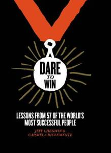 Dare to Win: Lessons from 57 of the World's Most Successful People - Jeff Chegwin