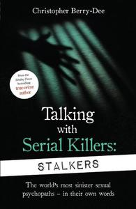 Talking With Serial Killers Stalkers From The Uk's No. 1 True Crime Author