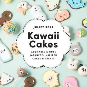 Kawaii Cakes: Adorable and Cute Japanese-Inspired Cakes and Treats