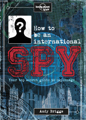 How to be an International Spy: Your Training Manual, Should You Choose to Accept it