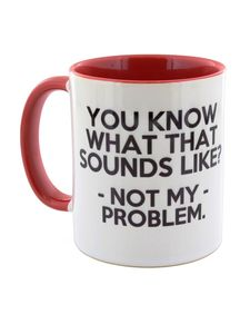 I Want It Now Not My Problem Mug