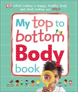 My Top to Bottom Body Book What Makes a Happy Healthy Body and What Makes You?